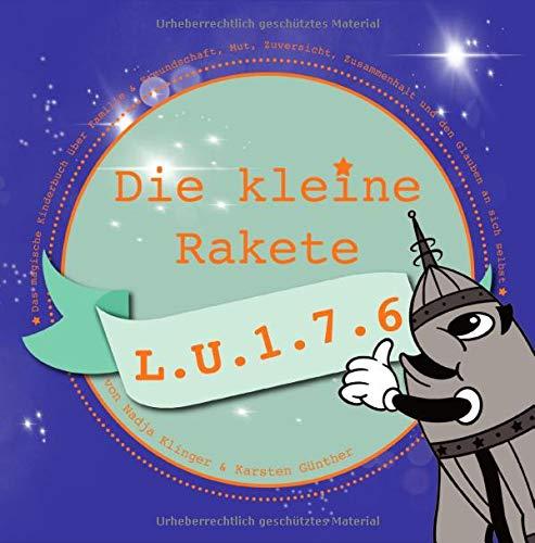 Die kleine Rakete L.U.1.7.6: Das magische Kinderbuch über Familie & Freundschaft, Mut, Zuversicht, Zusammenhalt und den Glauben an sich selbst