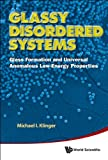 Glassy Disordered Systems: Glass Formation And Universal Anomalous Low-energy Properties (Soft Modes) (English Edition)