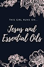This Girl Runs On Jesus And Essential Oils: Blank Journal Notebook with Bonus Recipes for Men and Women Who Love Aromatherapy to Record Most Used Blends (6