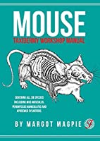 Mouse: A taxidermy workshop manual (A Field Guide)