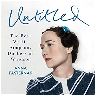 Untitled: The Real Wallis Simpson, Duchess of Windsor                   By:                                                                                                                                 Anna Pasternak                               Narrated by:                                                                                                                                 Laura Kirman                      Length: 11 hrs and 40 mins     12 ratings     Overall 4.6
