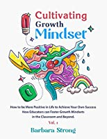 Cultivating Growth Mindset: How to be More Positive in Life to Achieve Your Own Success | How Educators can Foster Growth Mindsets in the Classroom and Beyond - Vol.1