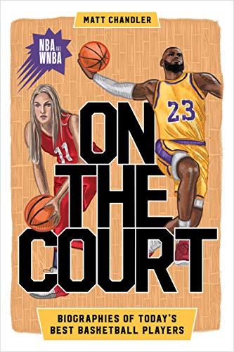 On the Court: Biographies of Today's Best Basketball Players (Biographies of Today's Best Players)