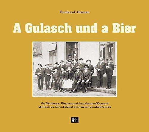 A Gulasch und a Bier: Von Wirtshäusern, Wirtsleuten und deren Gästen im Weinviertel