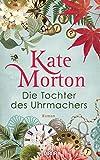 """Kate Morton """"Die Tochter des Uhrmachers"""""""