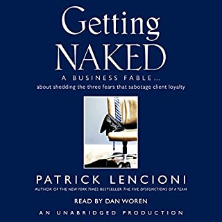 Getting Naked     A Business Fable About Shedding the Three Fears That Sabotage Client Loyalty              Written by:                                                                                                                                 Patrick Lencioni                               Narrated by:                                                                                                                                 Dan Woren                      Length: 4 hrs and 17 mins     15 ratings     Overall 4.7