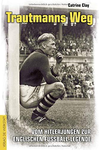 Trautmanns Weg: Vom Hitlerjungen zur englischen Fußball-Legende