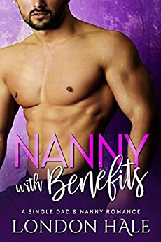 Nanny With Benefits: A Single Dad and Nanny Romance (Temperance Falls Forever) by [London Hale]
