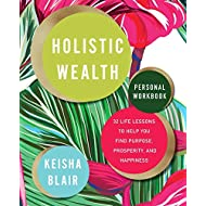 Holistic Wealth Workbook: 32 Life Lessons to Help You Find Purpose, Prosperity, and Happiness