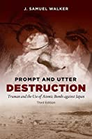 Prompt and Utter Destruction, Third Edition: Truman and the Use of Atomic Bombs against Japan by J. Samuel Walker(2016-08-01)