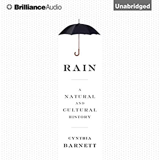 Rain     A Natural and Cultural History              By:                                                                                                                                 Cynthia Barnett                               Narrated by:                                                                                                                                 Christina Traister                      Length: 11 hrs and 44 mins     85 ratings     Overall 3.9