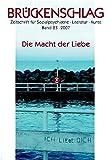 Brückenschlag. Zeitschrift für Sozialpsychiatrie, Literatur, Kunst / Die Macht der Liebe