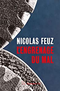 L'engrenage du mal par Nicolas Feuz