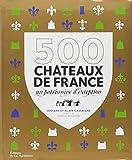 500 Châteaux de France - Un patrimoine d'exception