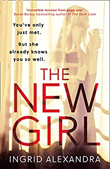 The New Girl: A gripping psychological thriller with a shocking twist perfect for fans of Friend Request by [Ingrid Alexandra]