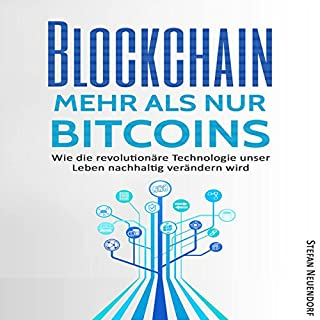 Blockchain - Mehr als nur Bitcoins: Wie die revolutionäre Technologie unser Leben nachhaltig verändern wird                   Autor:                                                                                                                                 Stefan Neuendorf                               Sprecher:                                                                                                                                 Frank Hilsamer                      Spieldauer: 1 Std. und 20 Min.     106 Bewertungen     Gesamt 3,3
