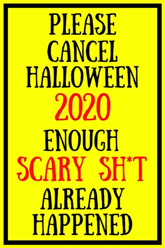Please Cancel Halloween 2020 Enough Scary Sh*t Has Already Hapenned: Funny Halloween Quarantine Notebook Journal Lock Down Gift Ideas For Coworkers ... Present - Better Than A Card! MADE IN UK