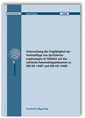 Untersuchung der Tragfähigkeit der Verbundfuge von Spritzbetonergänzungen im Hinblick auf das nationale Anwendungsdokument zu DIN EN 14487 und DIN EN 14488. Abschlussbericht. (Bauforschung)