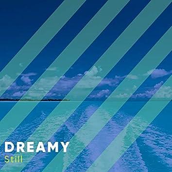 # Dreamy Still