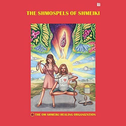 The Shmospels of Shmeiki Audiobook By The Om Shmeiki Healing Organization cover art