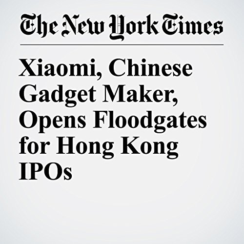 Xiaomi, Chinese Gadget Maker, Opens Floodgates for Hong Kong IPOs copertina