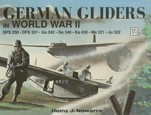 German Gliders in WWII: DFS 230, DFS 331, Go 242, Go 345, Ka 430, Me 321, Ju 322 (Schiffer Military History)