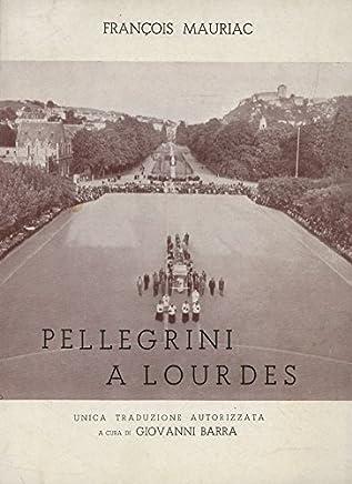 Mauriac François. - PELLEGRINI A LOURDES