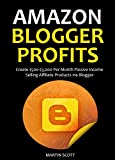 AMAZON BLOGGER PROFITS 2016: Create $500-$3,000 Per Month Passive Income Selling Affiliate Products via Blogger (English Edition)