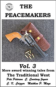 The Peacemakers, volume 3 by [Matthew P. Mayo, C. K.  Crigger, Pete Peterson, C. Courtney Joyner, Troy D.  Smith]