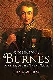 Sikunder Burnes: Master of the Great Game - Craig Murray