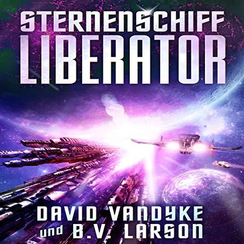 Couverture de Sternenschiff Liberator (Galaktische-Befreiungskriege-Serie) [Starship Liberator (Galactic War of Liberation Series)]