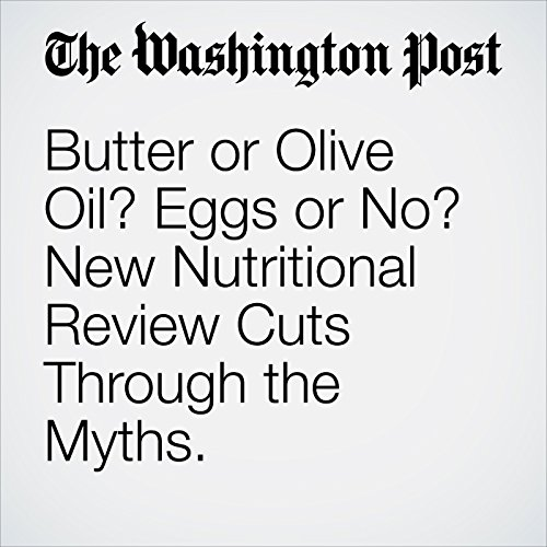 Butter or Olive Oil? Eggs or No? New Nutritional Review Cuts Through the Myths. copertina