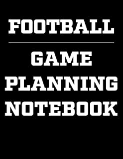 Football Game Planning Notebook: 2019-2020 Coaching Notebook, Blank Field Pages, Calendar, Game Statistics, Roster