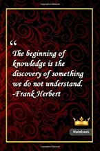 The beginning of knowledge is the discovery of something we do not understand. -Frank Herbert: Notebook with Unique Golden Royale Touch|knowledge ... & Notebook|Gift Lined notebook|120 Pages