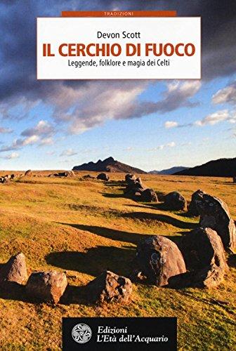 Il cerchio di fuoco. Leggende, folklore e magia dei Celti
