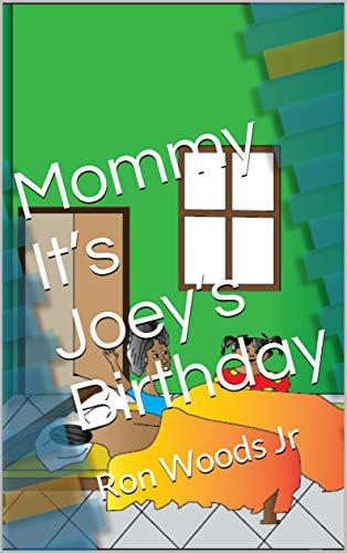 Mommy Its Joeys Birthday : Ron Woods Jr (English Edition)