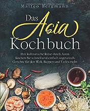 Das Asia Kochbuch: Ihre kulinarische Reise durch Asien. Koch