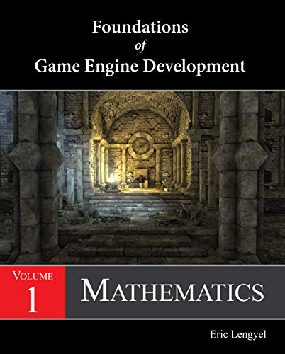 Foundations of Game Engine Development, Volume 1: Mathematics