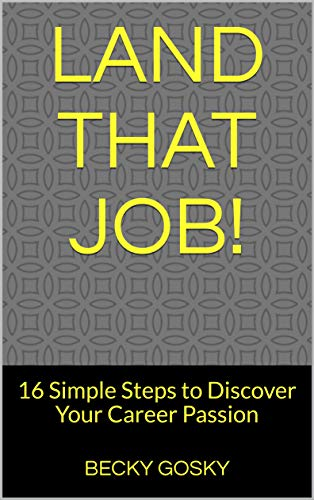 Land That Job!: 16 Simple Steps to Discover Your Career Passion (English Edition)