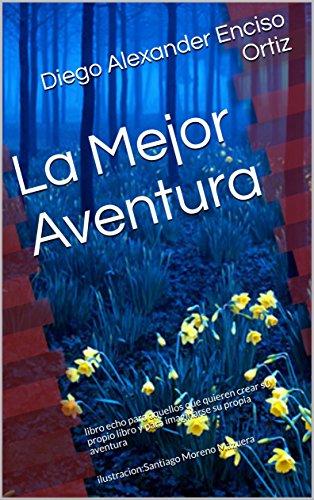 La Mejor Aventura: libro echo para aquellos que quieren crear su propio...