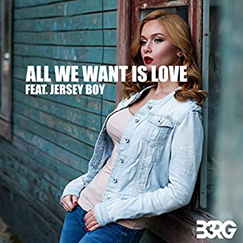 All We Want Is Love