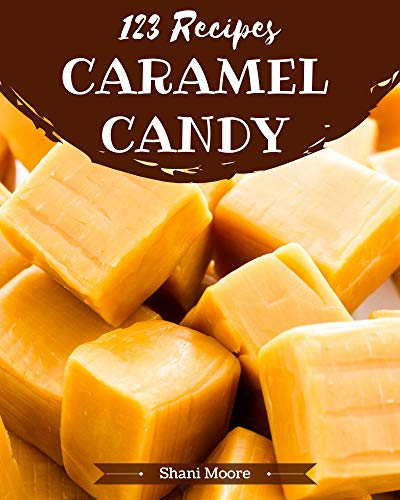 123 Caramel Candy Recipes: An One-of-a-kind Caramel Candy Cookbook (English Edition)