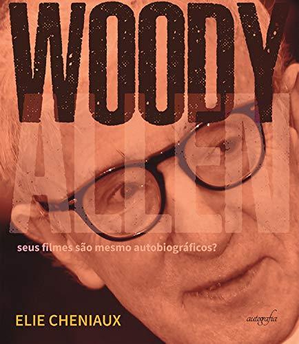 Woody Allen: seus filmes são mesmo autobiográficos?