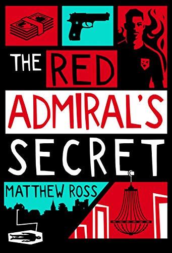 The Red Admiral's Secret: A darkly humorous crime novel (Mark Poynter Book 2) by [Matthew Ross]