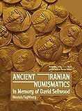 Ancient Iranian Numismatics: In Memory of David Sellwood