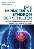 Das Impingement-Syndrom der Schulter: Einfache und effektive Techniken gegen akute und chronische...