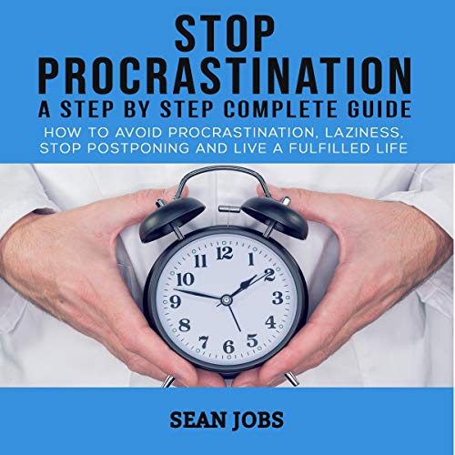 Stop Procrastination: A Step by Step Complete Guide audiobook cover art