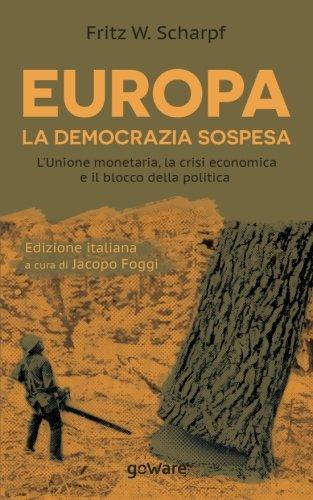 Europa. La democrazia sospesa. LUnione monetaria, la crisi economica e il blocco della politica (Economia e finanza) (Italian Edition)