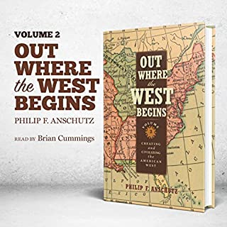 Out Where the West Begins, Volume 2: Creating and Civilizing the American West audiobook cover art