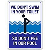 Funny Pool Sign, We Don't Swim in Toilet Don't Pee in Our Pool Sign, 10X14 Rust Free Aluminum, Weather/Fade Resistant, Easy Mounting, Indoor/Outdoor Use, Made in USA by SIGO SIGNS